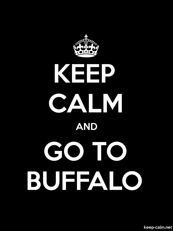 KEEP CALM AND GO TO BUFFALO - white/black - Default (600x800)