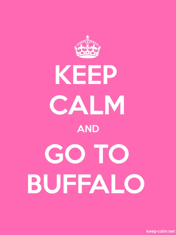 KEEP CALM AND GO TO BUFFALO - white/pink - Default (600x800)