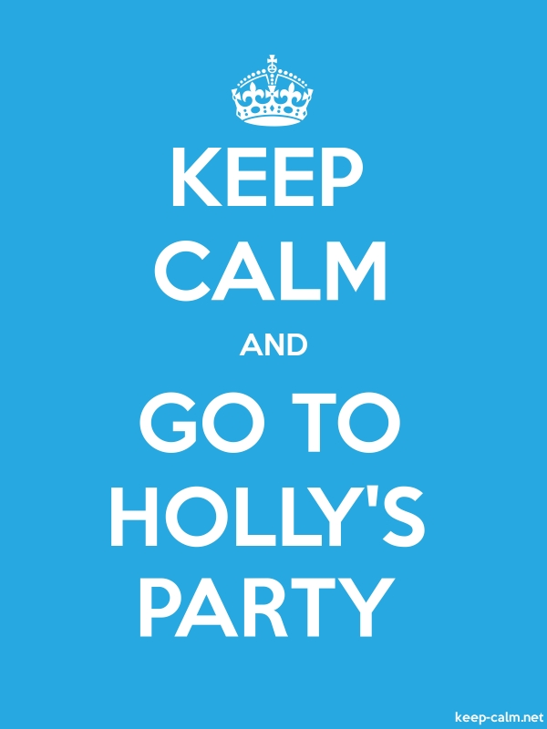 KEEP CALM AND GO TO HOLLY'S PARTY - white/blue - Default (600x800)