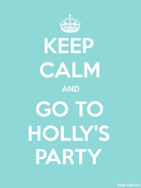 KEEP CALM AND GO TO HOLLY'S PARTY - white/lightblue - Default (600x800)