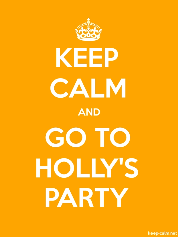KEEP CALM AND GO TO HOLLY'S PARTY - white/orange - Default (600x800)