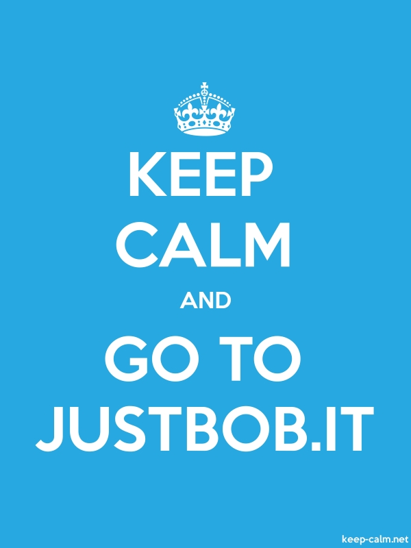 KEEP CALM AND GO TO JUSTBOB.IT - white/blue - Default (600x800)