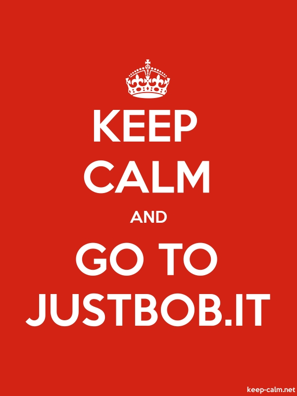 KEEP CALM AND GO TO JUSTBOB.IT - white/red - Default (600x800)