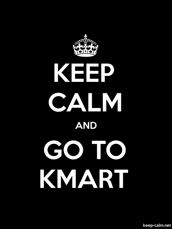 KEEP CALM AND GO TO KMART - white/black - Default (600x800)