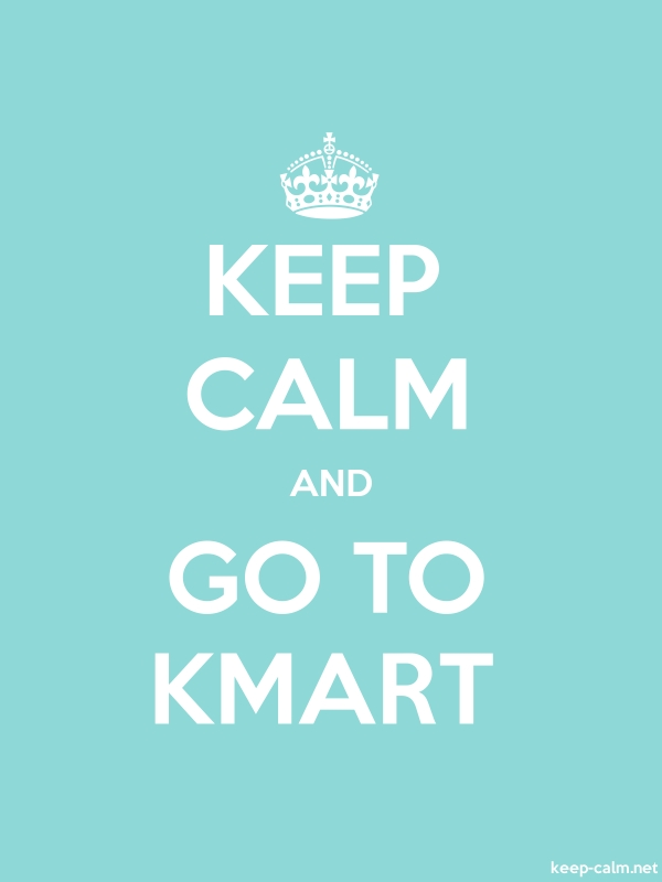 KEEP CALM AND GO TO KMART - white/lightblue - Default (600x800)