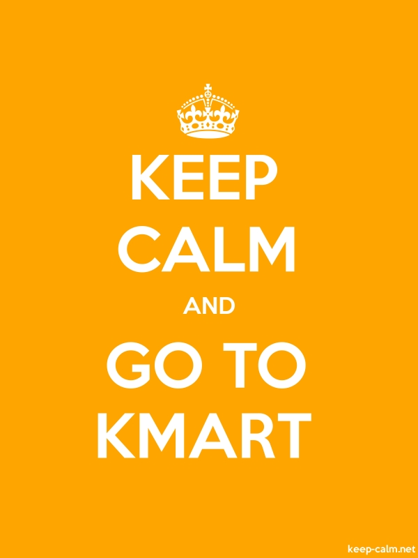 KEEP CALM AND GO TO KMART - white/orange - Default (600x800)
