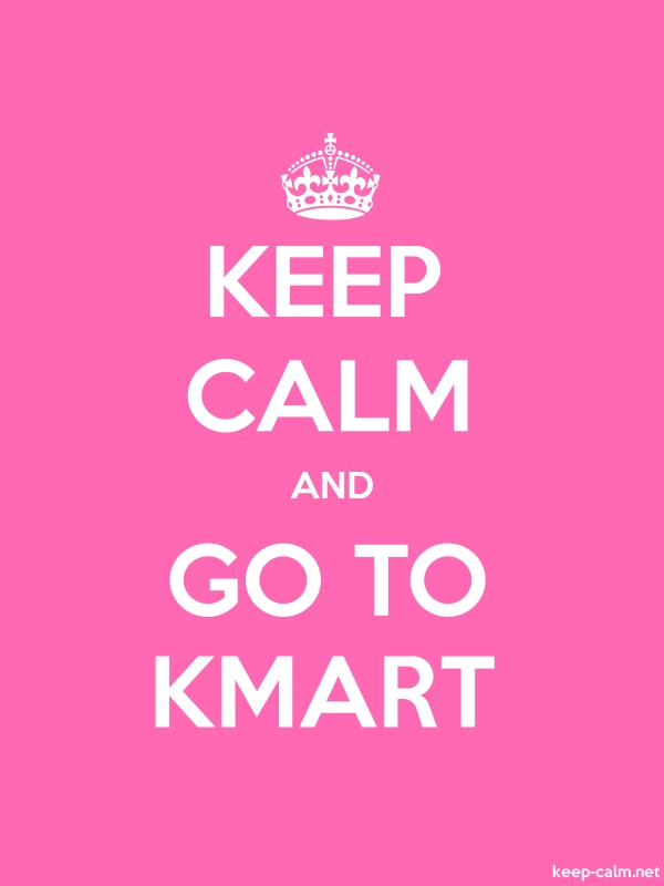 KEEP CALM AND GO TO KMART - white/pink - Default (600x800)