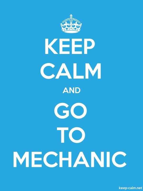 KEEP CALM AND GO TO MECHANIC - white/blue - Default (600x800)
