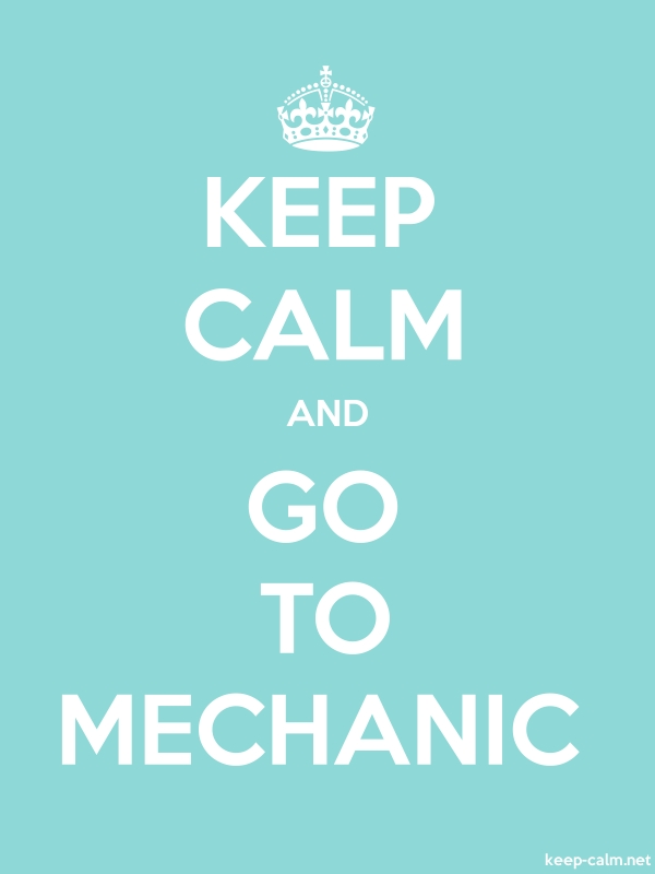 KEEP CALM AND GO TO MECHANIC - white/lightblue - Default (600x800)