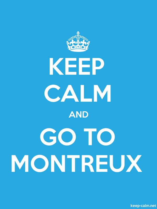 KEEP CALM AND GO TO MONTREUX - white/blue - Default (600x800)