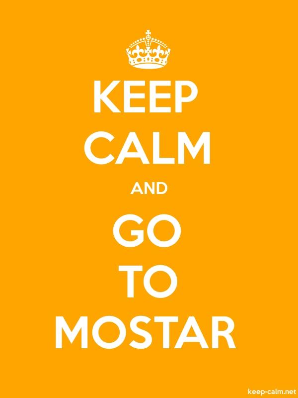 KEEP CALM AND GO TO MOSTAR - white/orange - Default (600x800)