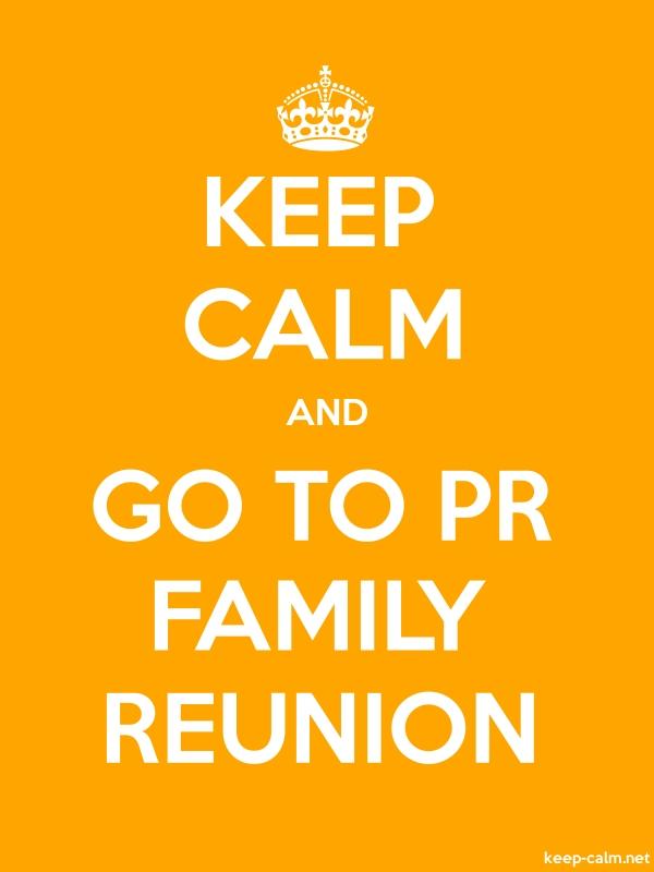 KEEP CALM AND GO TO PR FAMILY REUNION - white/orange - Default (600x800)