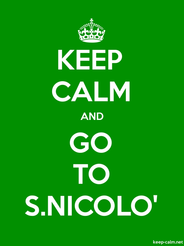 KEEP CALM AND GO TO S.NICOLO' - white/green - Default (600x800)