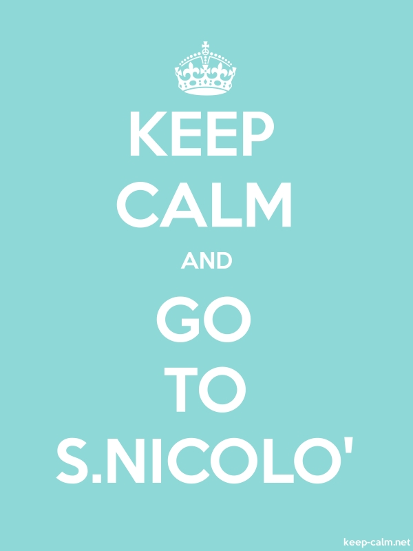KEEP CALM AND GO TO S.NICOLO' - white/lightblue - Default (600x800)