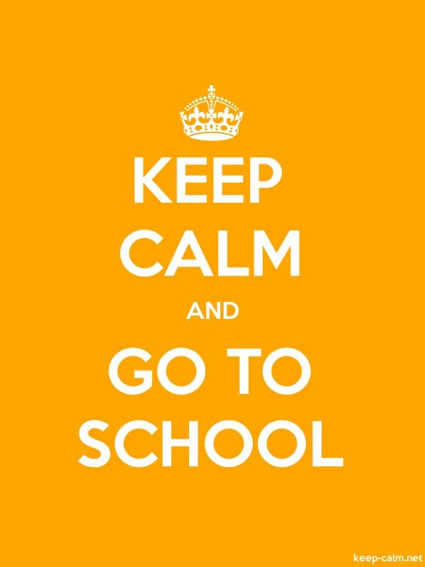 KEEP CALM AND GO TO SCHOOL - white/orange - Default (600x800)