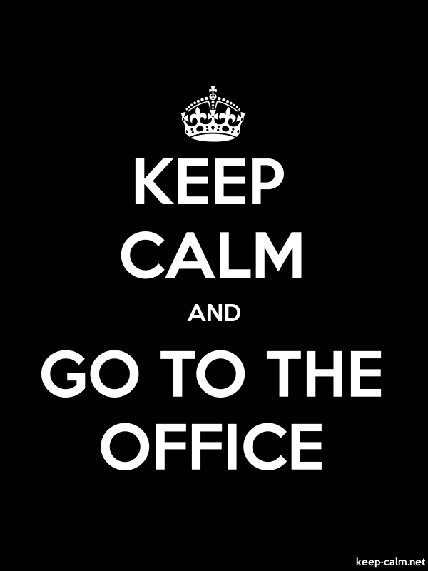 KEEP CALM AND GO TO THE OFFICE - white/black - Default (600x800)