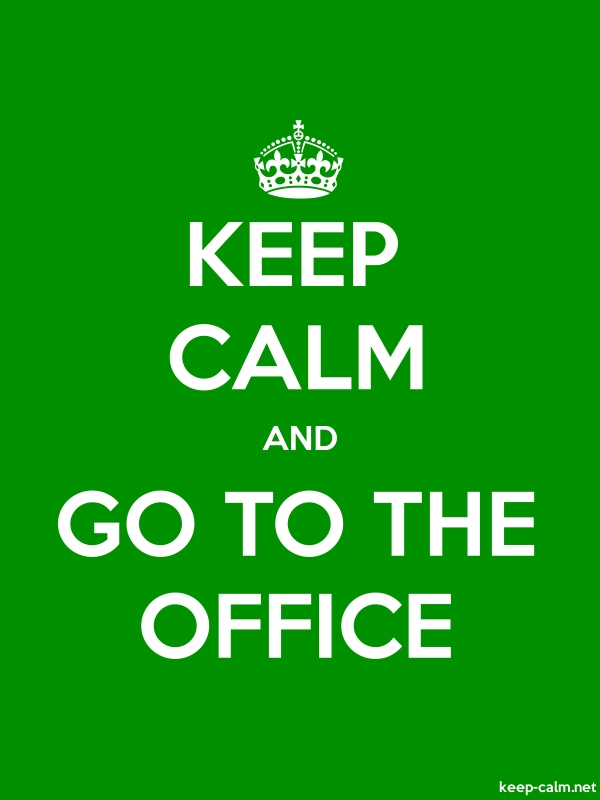 KEEP CALM AND GO TO THE OFFICE - white/green - Default (600x800)