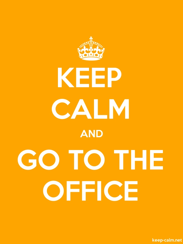 KEEP CALM AND GO TO THE OFFICE - white/orange - Default (600x800)