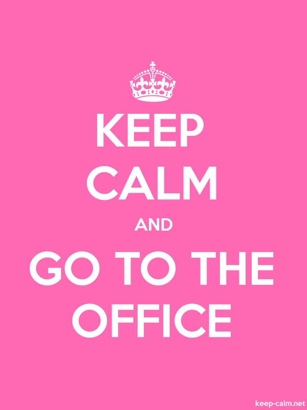 KEEP CALM AND GO TO THE OFFICE - white/pink - Default (600x800)