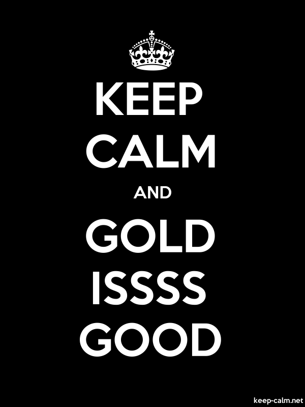 KEEP CALM AND GOLD ISSSS GOOD - white/black - Default (600x800)