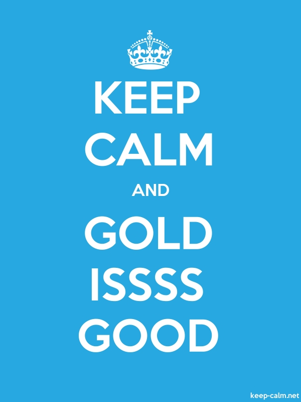 KEEP CALM AND GOLD ISSSS GOOD - white/blue - Default (600x800)