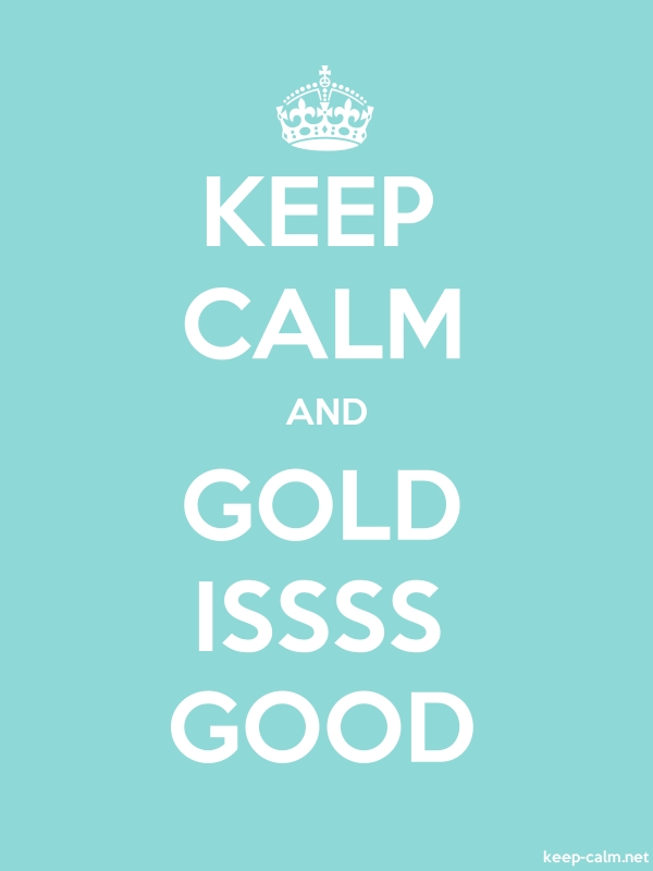 KEEP CALM AND GOLD ISSSS GOOD - white/lightblue - Default (600x800)