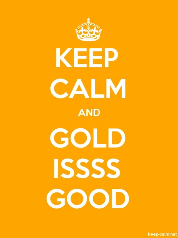 KEEP CALM AND GOLD ISSSS GOOD - white/orange - Default (600x800)