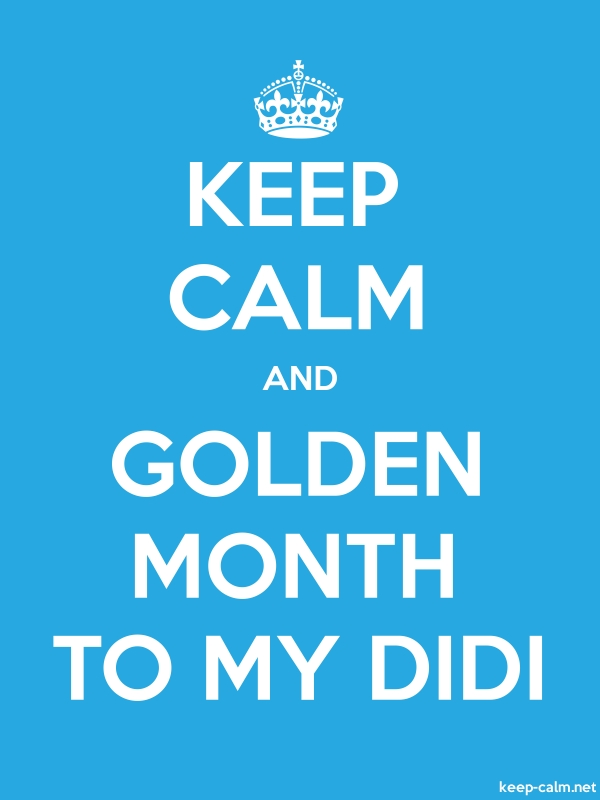 KEEP CALM AND GOLDEN MONTH TO MY DIDI - white/blue - Default (600x800)