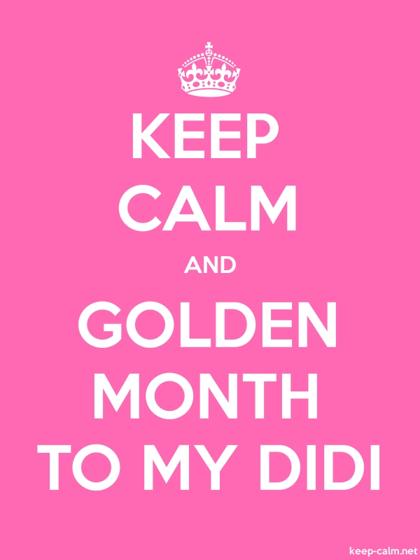 KEEP CALM AND GOLDEN MONTH TO MY DIDI - white/pink - Default (600x800)
