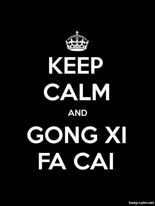 KEEP CALM AND GONG XI FA CAI - white/black - Default (600x800)