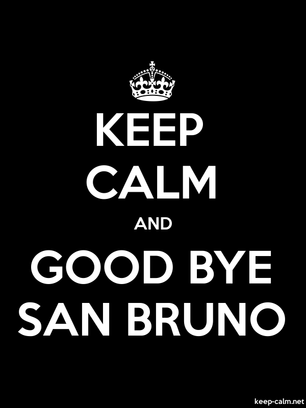 KEEP CALM AND GOOD BYE SAN BRUNO - white/black - Default (600x800)