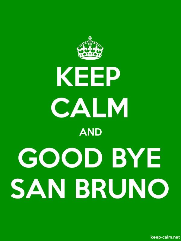 KEEP CALM AND GOOD BYE SAN BRUNO - white/green - Default (600x800)