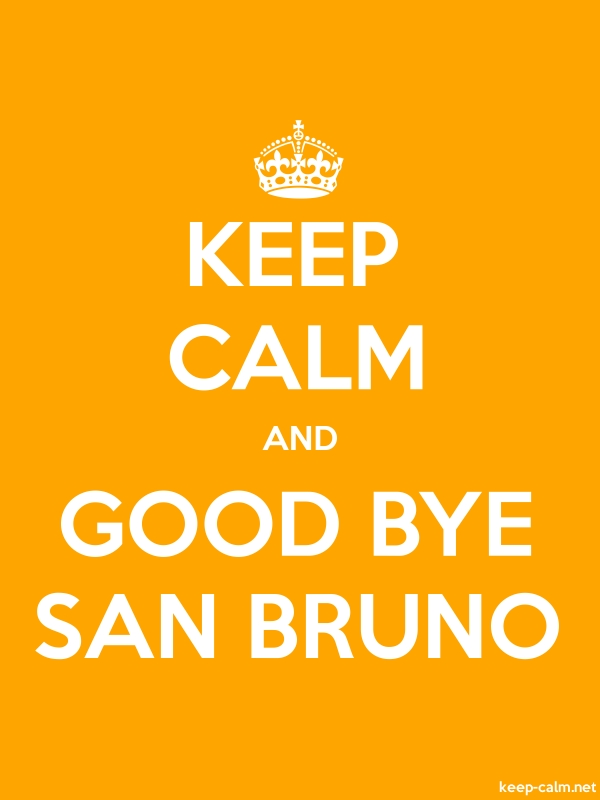 KEEP CALM AND GOOD BYE SAN BRUNO - white/orange - Default (600x800)