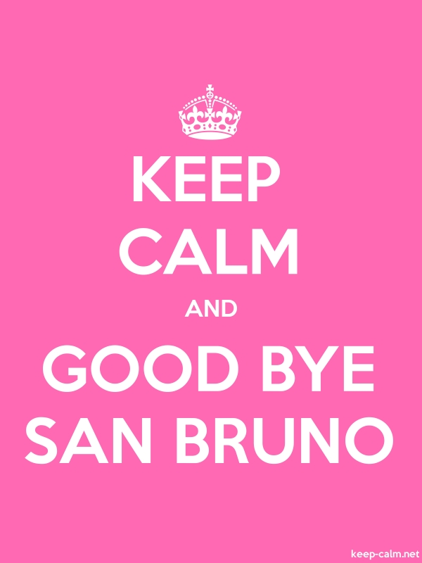 KEEP CALM AND GOOD BYE SAN BRUNO - white/pink - Default (600x800)