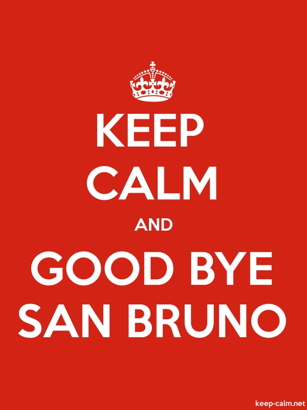 KEEP CALM AND GOOD BYE SAN BRUNO - white/red - Default (600x800)