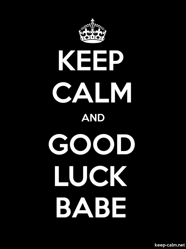 KEEP CALM AND GOOD LUCK BABE - white/black - Default (600x800)