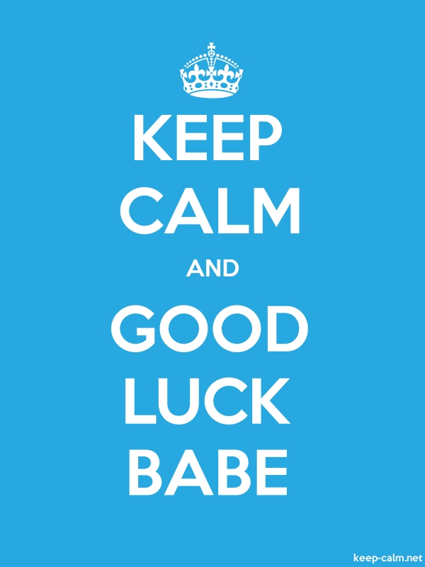 KEEP CALM AND GOOD LUCK BABE - white/blue - Default (600x800)