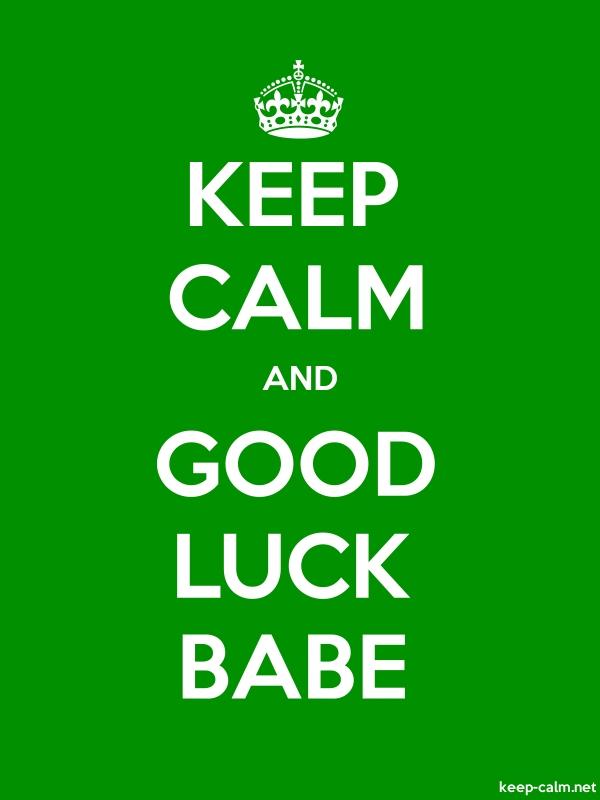 KEEP CALM AND GOOD LUCK BABE - white/green - Default (600x800)