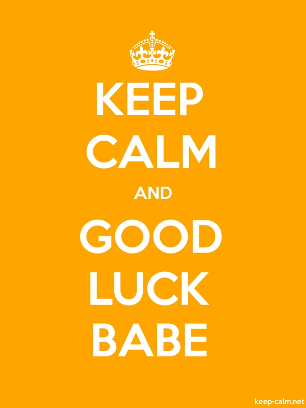 KEEP CALM AND GOOD LUCK BABE - white/orange - Default (600x800)