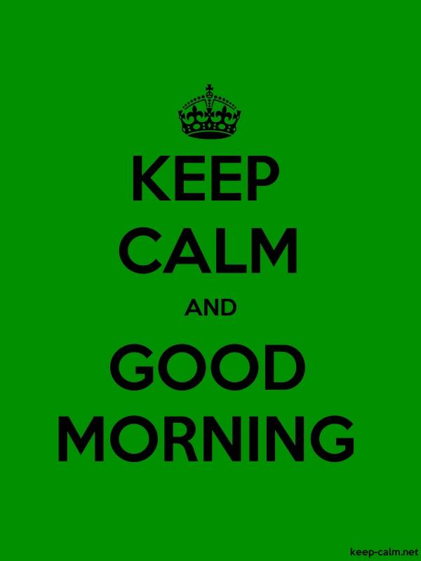 KEEP CALM AND GOOD MORNING - black/green - Default (600x800)