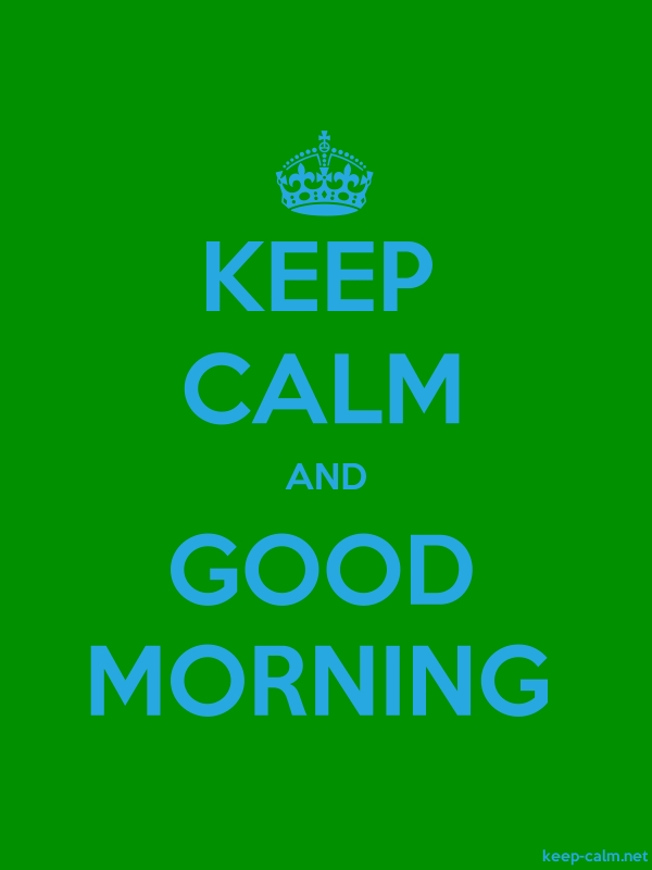 KEEP CALM AND GOOD MORNING - blue/green - Default (600x800)