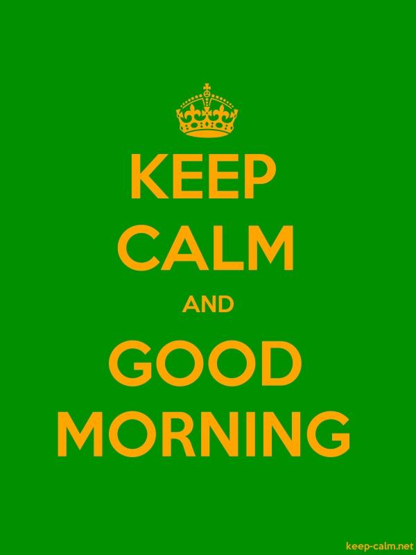 KEEP CALM AND GOOD MORNING - orange/green - Default (600x800)