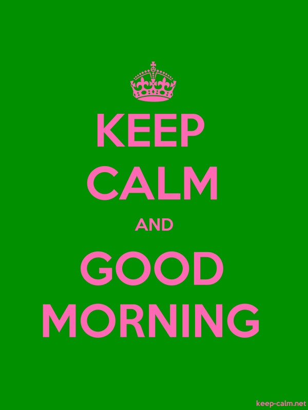 KEEP CALM AND GOOD MORNING - pink/green - Default (600x800)