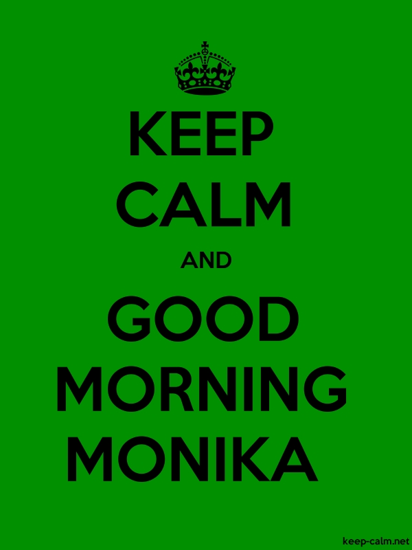 KEEP CALM AND GOOD MORNING MONIKA - black/green - Default (600x800)