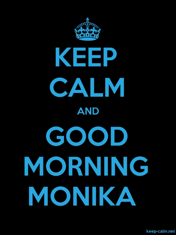 KEEP CALM AND GOOD MORNING MONIKA - blue/black - Default (600x800)