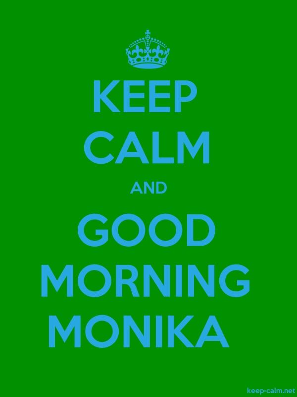 KEEP CALM AND GOOD MORNING MONIKA - blue/green - Default (600x800)