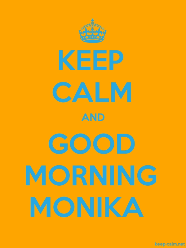 KEEP CALM AND GOOD MORNING MONIKA - blue/orange - Default (600x800)