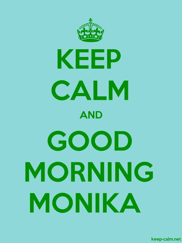 KEEP CALM AND GOOD MORNING MONIKA - green/lightblue - Default (600x800)