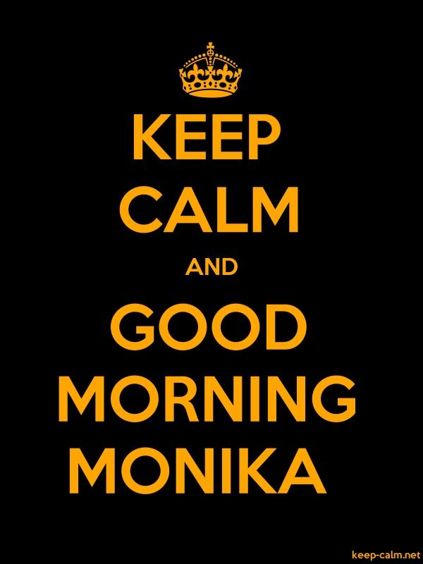 KEEP CALM AND GOOD MORNING MONIKA - orange/black - Default (600x800)