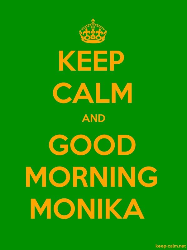 KEEP CALM AND GOOD MORNING MONIKA - orange/green - Default (600x800)